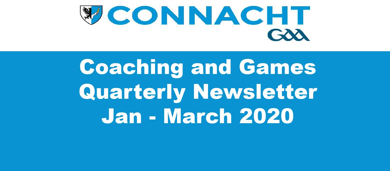 Connacht GAA Coaching and Games Quarterly Newsletter January – March 2020